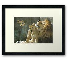 Thanks Dad! Framed Print