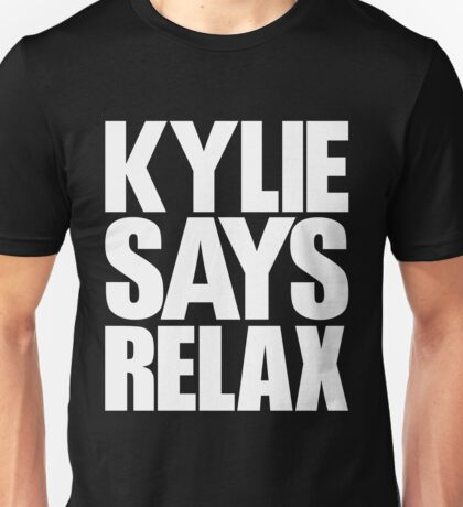 Kylie Minogue - Kylie Says Relax (white text) Unisex T-Shirt