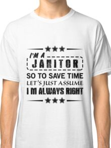 I'm Always Right - Janitors Classic T-Shirt