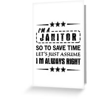 I'm Always Right - Janitors Greeting Card