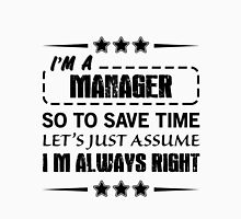 I'm Always Right - Managers Unisex T-Shirt