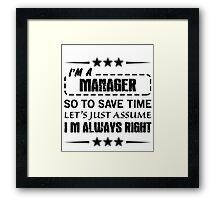 I'm Always Right - Managers Framed Print