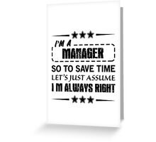 I'm Always Right - Managers Greeting Card