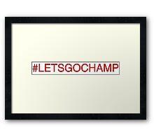 LETS GO CHAMP Framed Print