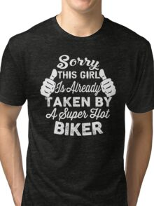 Sorry This Girl Is Already Taken By A Super Hot Biker Tri-blend T-Shirt