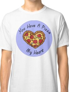 You Have A Pizza My Heart Classic T-Shirt