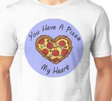 You Have A Pizza My Heart Unisex T-Shirt