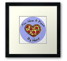 You Have A Pizza My Heart Framed Print