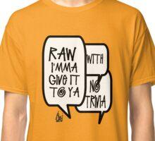 WU TANG raw I'mma give it to ya Classic T-Shirt