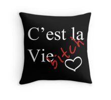 C'est la Vie , Bitch Throw Pillow