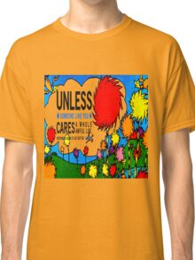 Unless The Lorax Classic T-Shirt