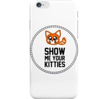 Show Me Your Kitties iPhone Case/Skin