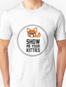 Show Me Your Kitties Unisex T-Shirt