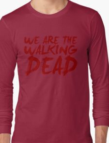 We Are The Walking Dead Long Sleeve T-Shirt