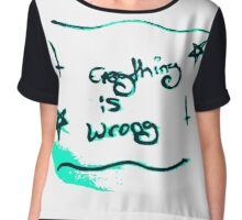Everything is wrong Chiffon Top