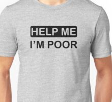 Help Me, I'm Poor Unisex T-Shirt