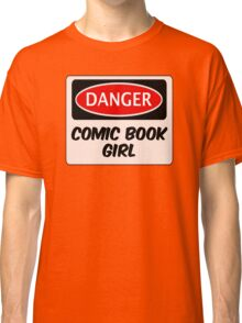 COMIC BOOK GIRL, FUNNY FAKE SAFETY DANGER SIGN  Classic T-Shirt
