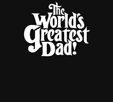 Worlds Greatest Dad Funny New Parent Fathers Day Unisex T-Shirt