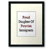 Proud Daughter Of Peruvian Immigrants  Framed Print