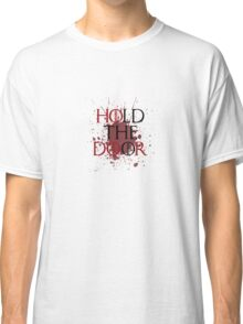 Hold the Door.  Classic T-Shirt