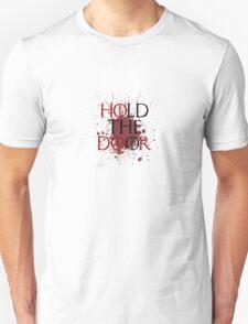 Hold the Door.  Unisex T-Shirt