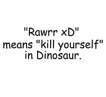 Rawrr xD means kill yourself in Dinosaur Photographic Print