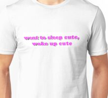 Went to sleep cute, woke up cute Unisex T-Shirt