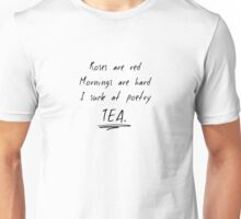 Roses Are Red, Mornings Are Hard, TEA. Unisex T-Shirt