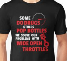 We solve our problems with wide open throttles! Unisex T-Shirt