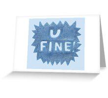 U FINE! Greeting Card