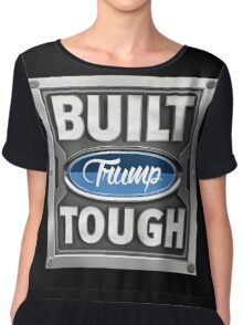 Built Trump Tough | Donald Trump For President Chiffon Top