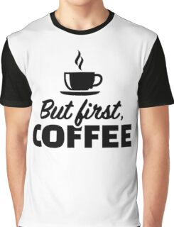 But first coffee Graphic T-Shirt