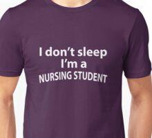 I don't sleep i'm a Nursing Student Unisex T-Shirt