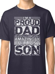 Proud dad of a brilliant son  Classic T-Shirt