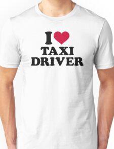 I love taxi driver Unisex T-Shirt