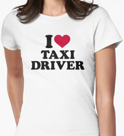 I love taxi driver Womens Fitted T-Shirt
