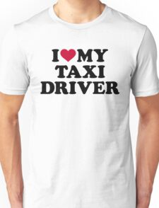 I love my taxi driver Unisex T-Shirt