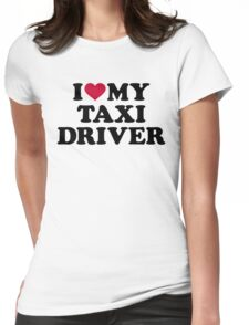 I love my taxi driver Womens Fitted T-Shirt