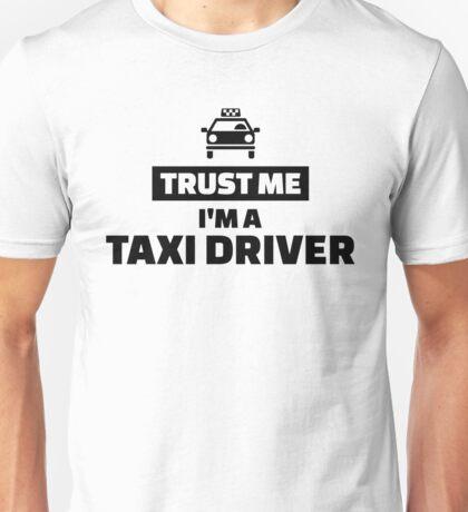 Trust me I'm a taxi driver Unisex T-Shirt