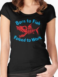 Born To Fish Forced To Work Women's Fitted Scoop T-Shirt