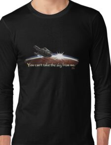 Firefly: You can't take the sky from me. Long Sleeve T-Shirt