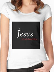 Jesus - It's All About Him Women's Fitted Scoop T-Shirt