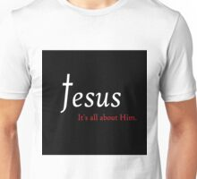 Jesus - It's All About Him Unisex T-Shirt