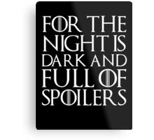 For the night is dark and full of spoilers Metal Print