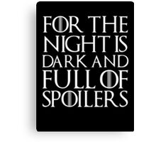 For the night is dark and full of spoilers Canvas Print