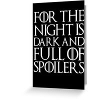 For the night is dark and full of spoilers Greeting Card