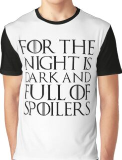 For the night is dark and full of spoilers Graphic T-Shirt