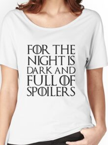 For the night is dark and full of spoilers Women's Relaxed Fit T-Shirt
