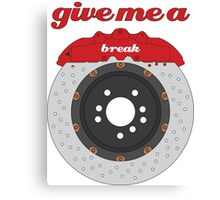 Give Me a Break Design Canvas Print