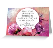 May your university memories last as long as your student loan repayments Greeting Card